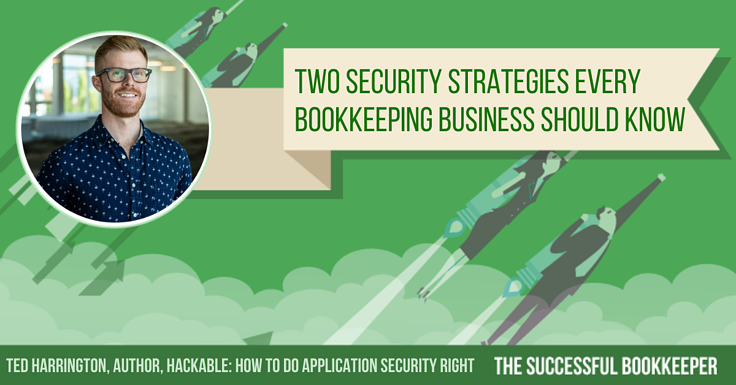 Ted Harrington, Two Security Strategies Every Bookkeeping Business Should Know